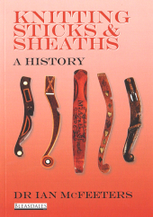 Knitting Sticks and Sheaths- A History by Dr Ian McFeeters