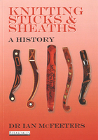 Knitting Sticks and Sheaths - A History by Dr Ian McFeeters